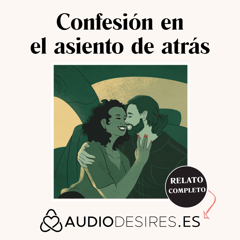 Confesión en el asiento de atrás - Relato Erótico de Sexo en el taxi y en la casa