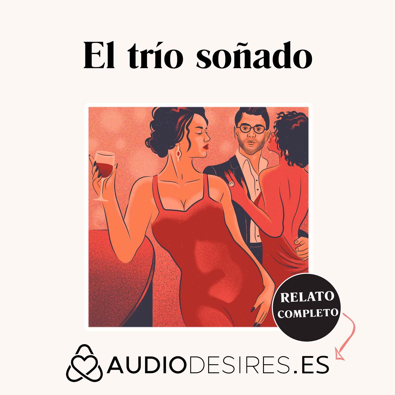 El trío soñado - Audio relato erótico sobre sexo en trío