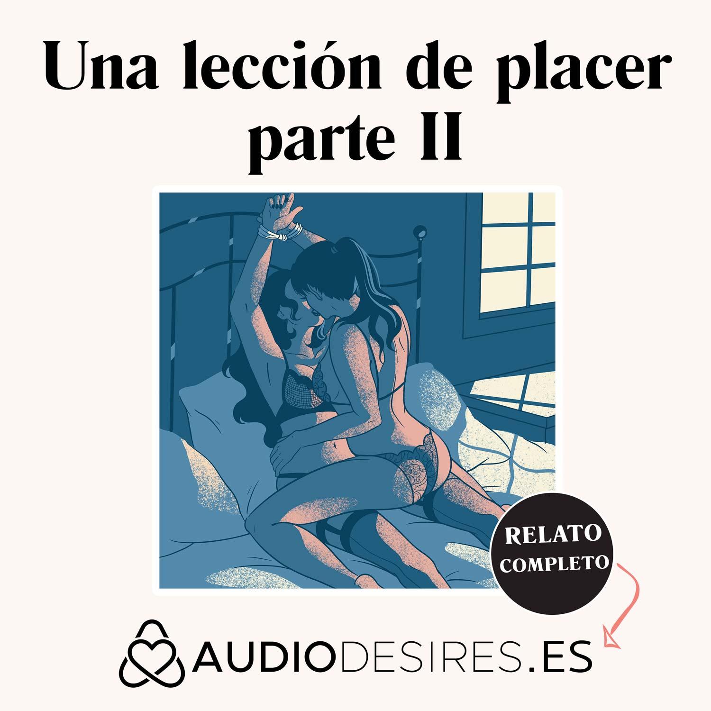 Una lección de placer parte II - Audio relato erótico lésbico