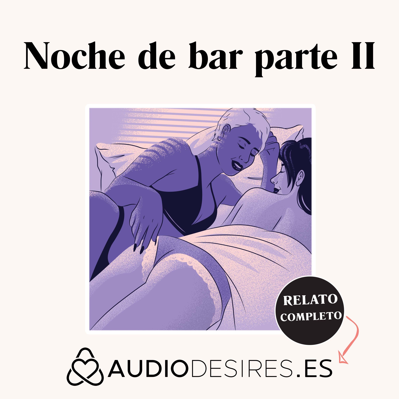Noche de bar parte II - Audio relato erótico de sexo lésbico
