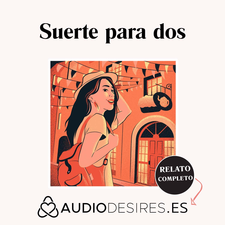 Suerte para dos - Audio relato erótico de viaje