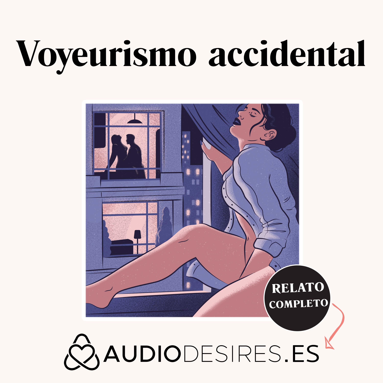 Voyeurismo accidental - Audio relato erótico sobre voyeurismo